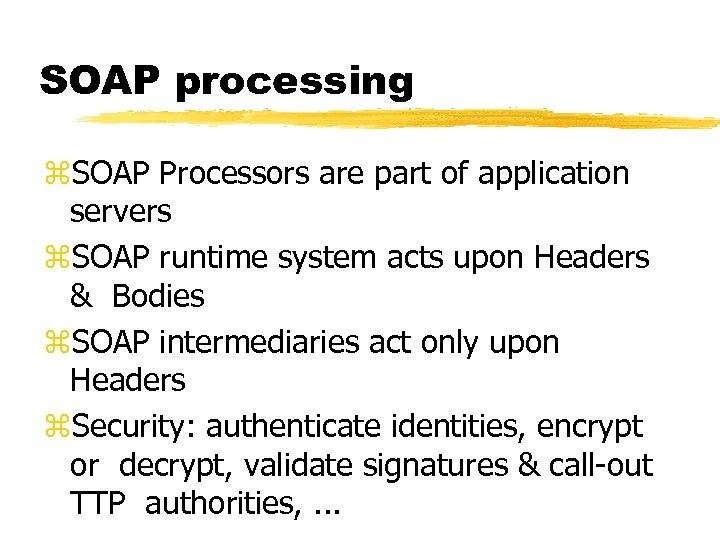 SOAP processing z. SOAP Processors are part of application servers z. SOAP runtime system