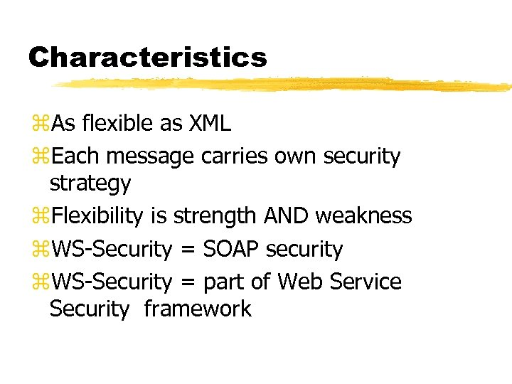 Characteristics z. As flexible as XML z. Each message carries own security strategy z.