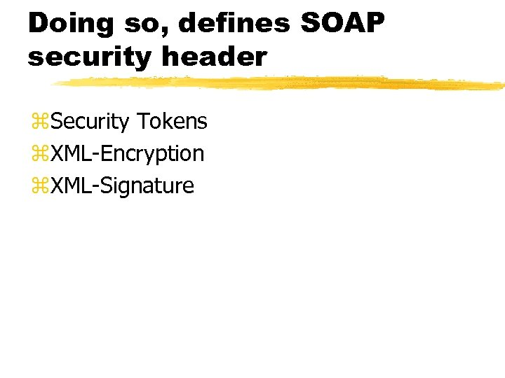 Doing so, defines SOAP security header z. Security Tokens z. XML-Encryption z. XML-Signature