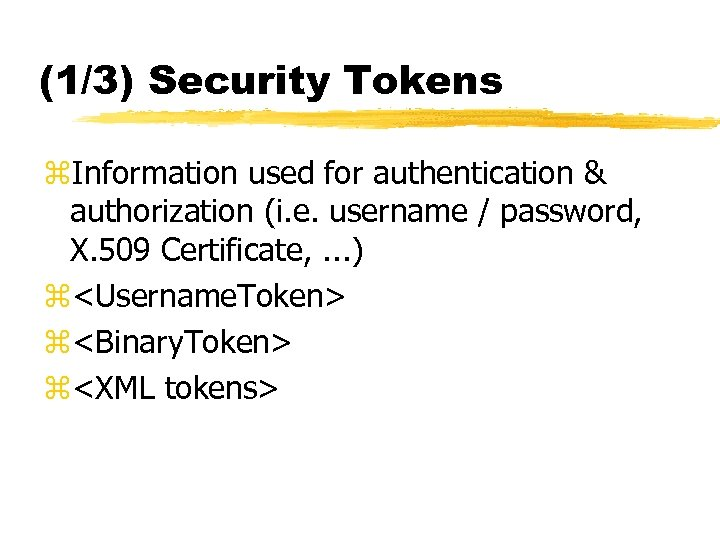 (1/3) Security Tokens z. Information used for authentication & authorization (i. e. username /