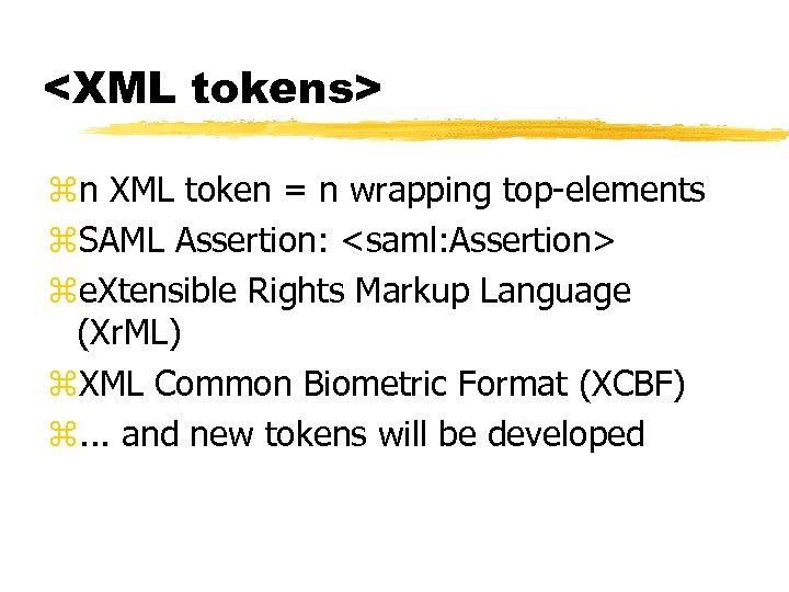<XML tokens> zn XML token = n wrapping top-elements z. SAML Assertion: <saml: Assertion>