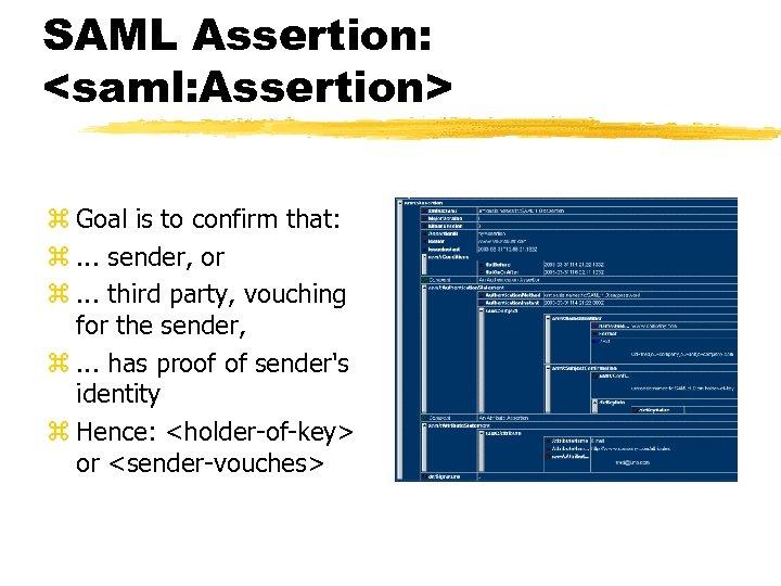 SAML Assertion: <saml: Assertion> z Goal is to confirm that: z. . . sender,