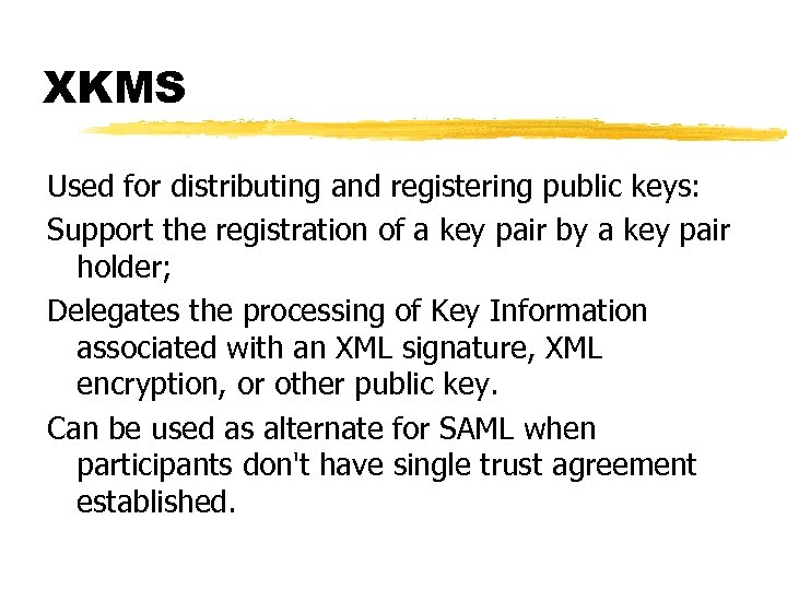 XKMS Used for distributing and registering public keys: Support the registration of a key