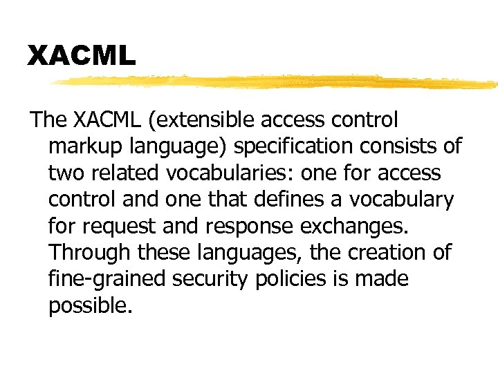 XACML The XACML (extensible access control markup language) specification consists of two related vocabularies: