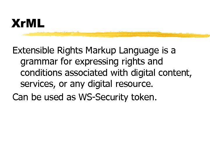 Xr. ML Extensible Rights Markup Language is a grammar for expressing rights and conditions