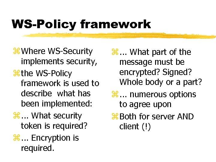 WS-Policy framework z Where WS-Security implements security, z the WS-Policy framework is used to