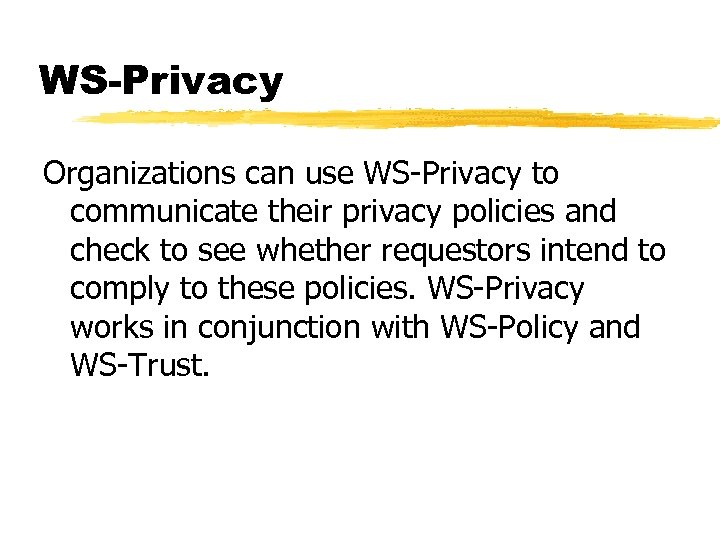 WS-Privacy Organizations can use WS-Privacy to communicate their privacy policies and check to see