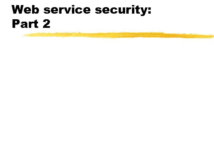 Web service security: Part 2