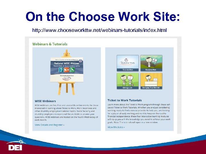 On the Choose Work Site: http: //www. chooseworkttw. net/webinars-tutorials/index. html