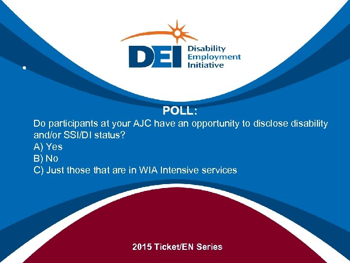 • POLL: Do participants at your AJC have an opportunity to disclose disability