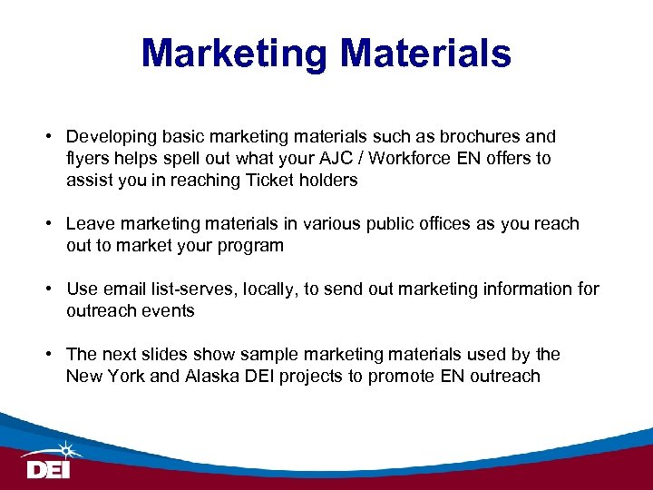 Marketing Materials • Developing basic marketing materials such as brochures and flyers helps spell