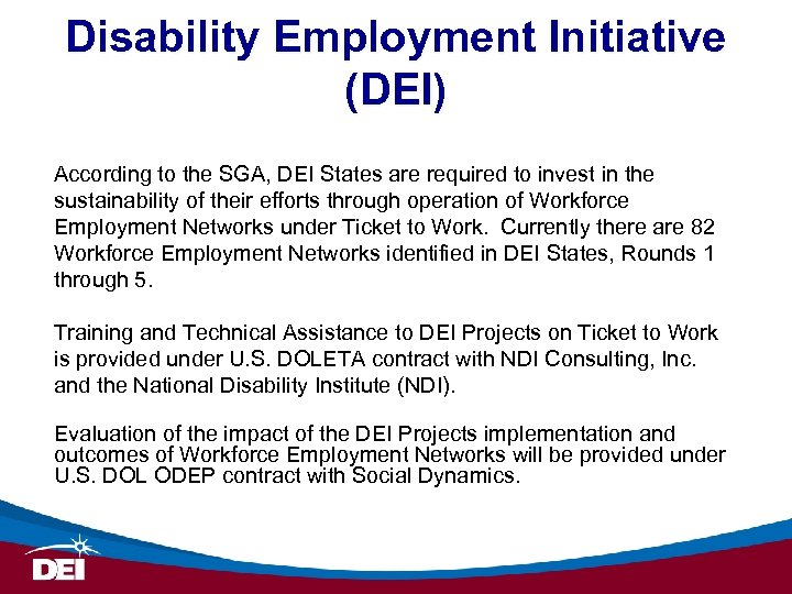 Disability Employment Initiative (DEI) According to the SGA, DEI States are required to invest