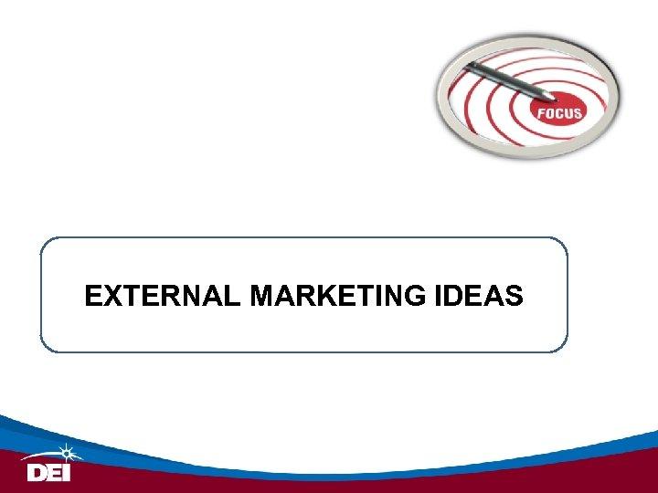 EXTERNAL MARKETING IDEAS