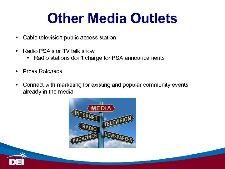 Other Media Outlets • Cable television public access station • Radio PSA's or TV
