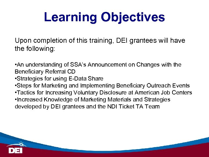 Learning Objectives Upon completion of this training, DEI grantees will have the following: •
