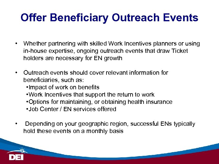 Offer Beneficiary Outreach Events • Whether partnering with skilled Work Incentives planners or using