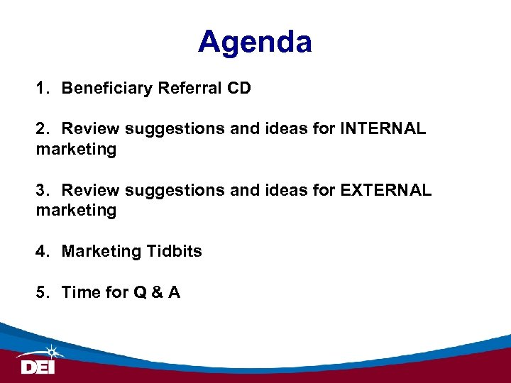 Agenda 1. Beneficiary Referral CD 2. Review suggestions and ideas for INTERNAL marketing 3.
