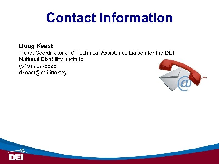 Contact Information Doug Keast Ticket Coordinator and Technical Assistance Liaison for the DEI National