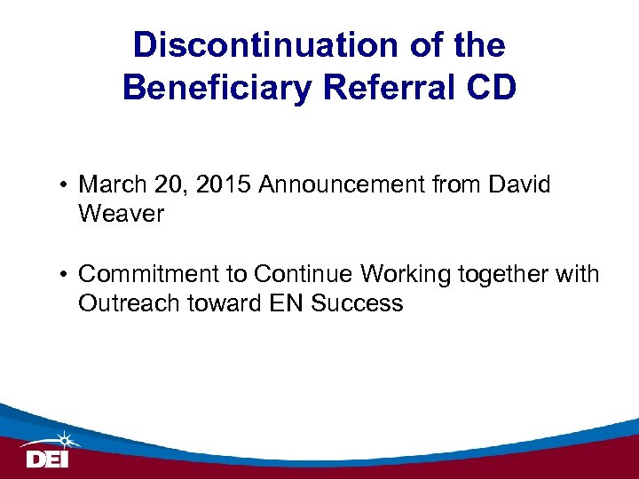 Discontinuation of the Beneficiary Referral CD • March 20, 2015 Announcement from David Weaver