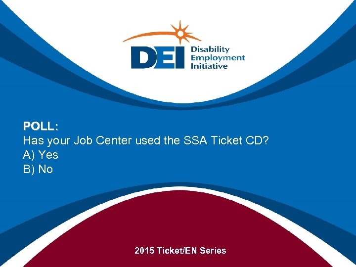 POLL: Has your Job Center used the SSA Ticket CD? A) Yes B) No