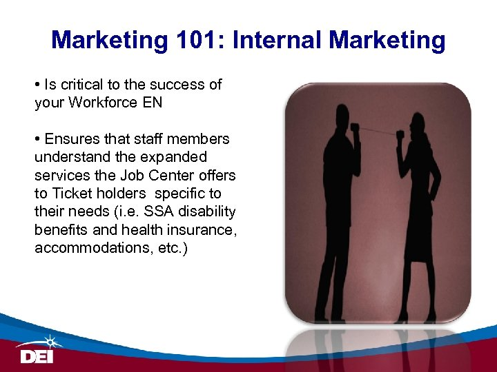 Marketing 101: Internal Marketing • Is critical to the success of your Workforce EN