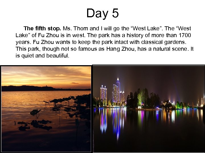 """Day 5 The fifth stop. Ms. Thom and I will go the """"West Lake""""."""