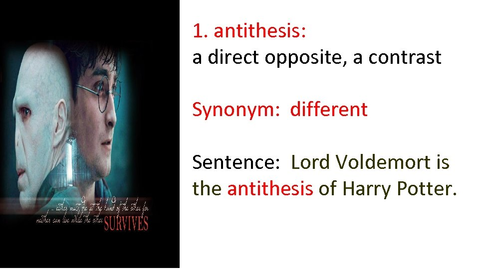 1. antithesis: a direct opposite, a contrast Synonym: different Sentence: Lord Voldemort is the