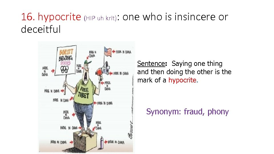 16. hypocrite (HIP uh krit): one who is insincere or deceitful Sentence: Saying one