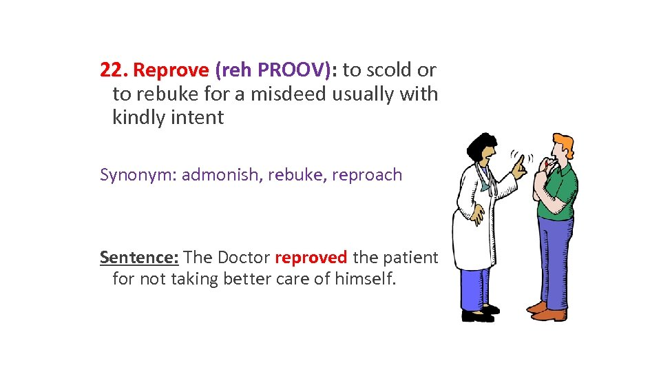 22. Reprove (reh PROOV): to scold or to rebuke for a misdeed usually with