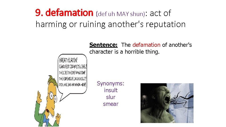9. defamation (def uh MAY shun): act of harming or ruining another's reputation Sentence: