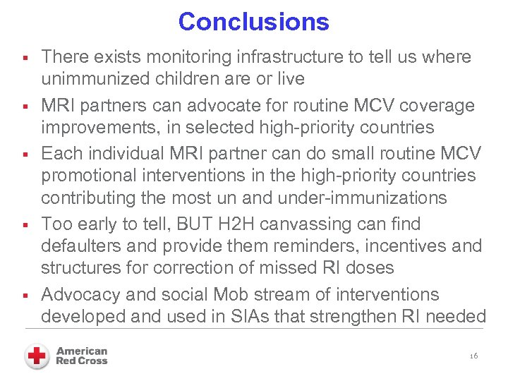 Conclusions § § § There exists monitoring infrastructure to tell us where unimmunized children