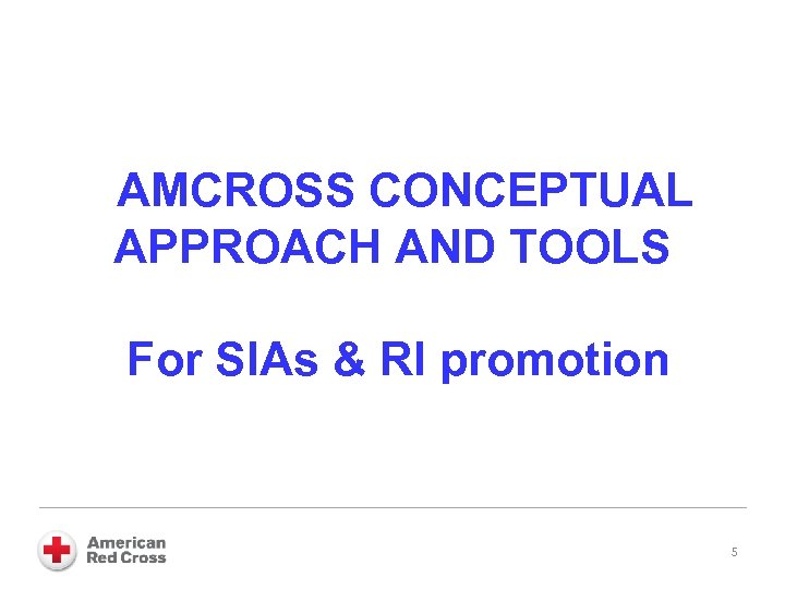 AMCROSS CONCEPTUAL APPROACH AND TOOLS For SIAs & RI promotion 5