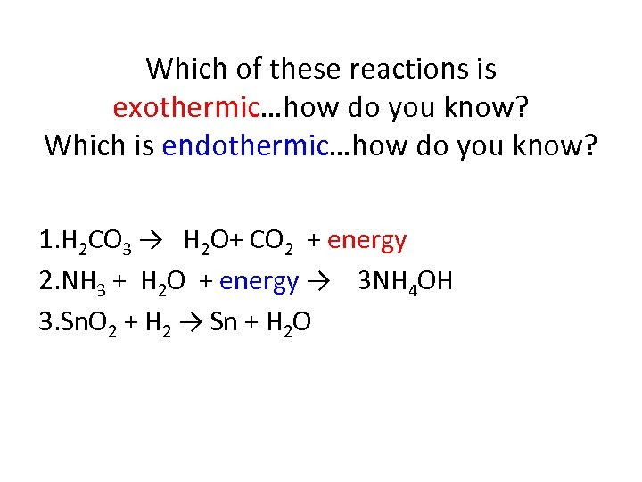 Which of these reactions is exothermic…how do you know? Which is endothermic…how do you