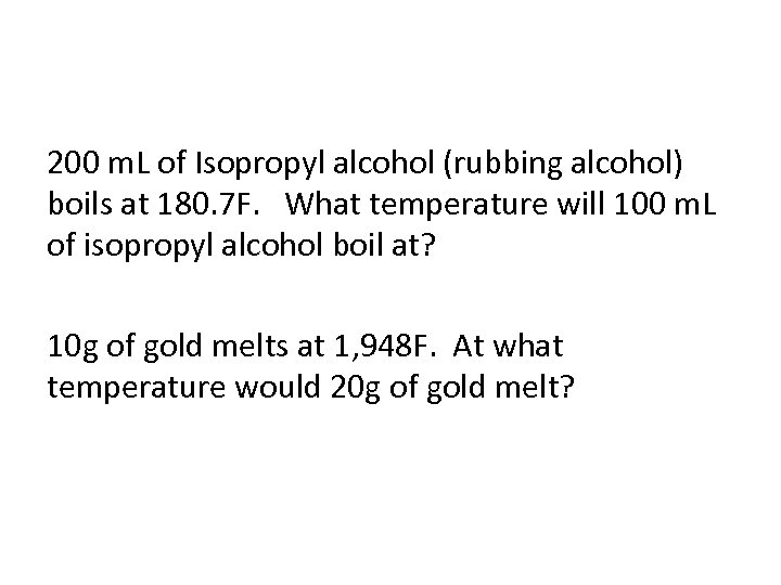 200 m. L of Isopropyl alcohol (rubbing alcohol) boils at 180. 7 F. What