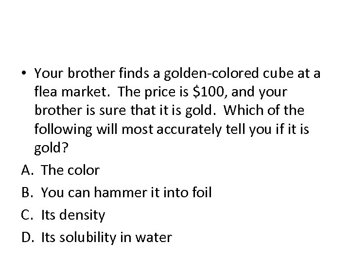 • Your brother finds a golden-colored cube at a flea market. The price