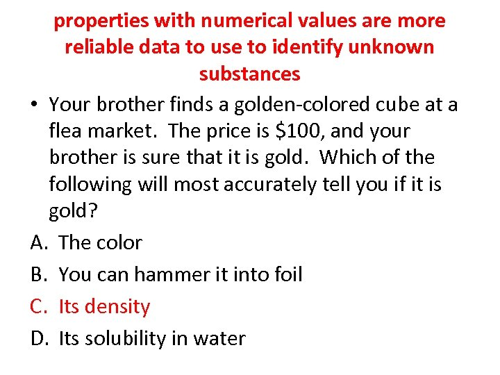 properties with numerical values are more reliable data to use to identify unknown substances
