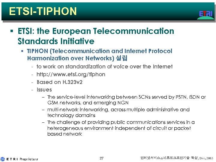ETSI-TIPHON § ETSI: the European Telecommunication Standards Initiative • TIPHON (Telecommunication and Internet Protocol