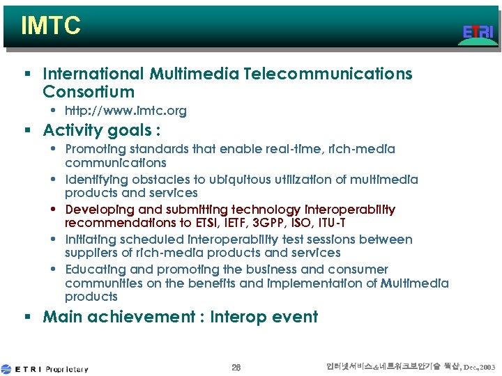IMTC § International Multimedia Telecommunications Consortium • http: //www. imtc. org § Activity goals