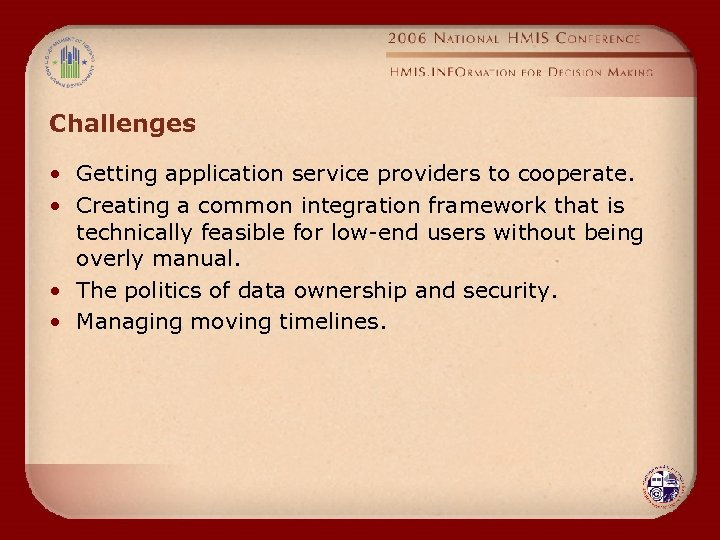Challenges • Getting application service providers to cooperate. • Creating a common integration framework