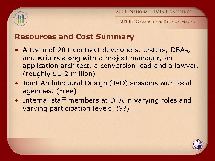 Resources and Cost Summary • A team of 20+ contract developers, testers, DBAs, and