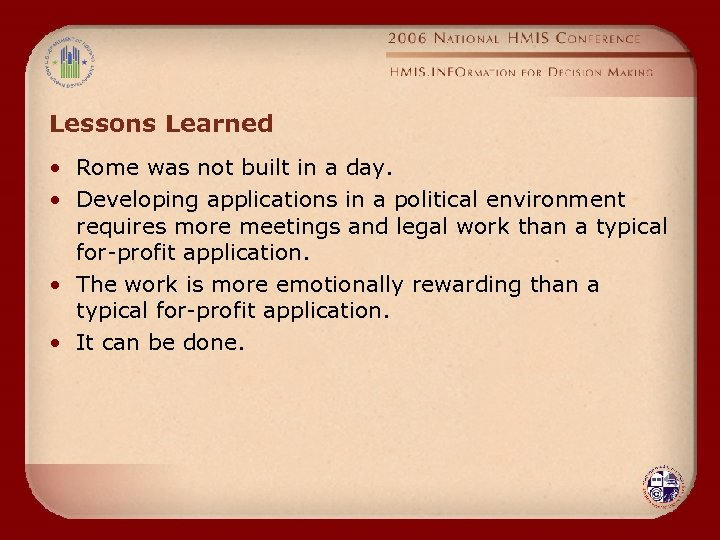 Lessons Learned • Rome was not built in a day. • Developing applications in