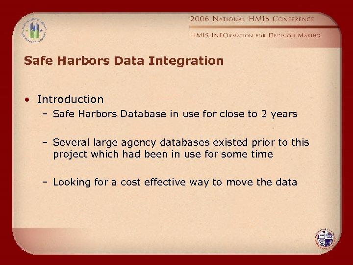 Safe Harbors Data Integration • Introduction – Safe Harbors Database in use for close