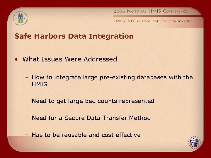 Safe Harbors Data Integration • What Issues Were Addressed – How to integrate large