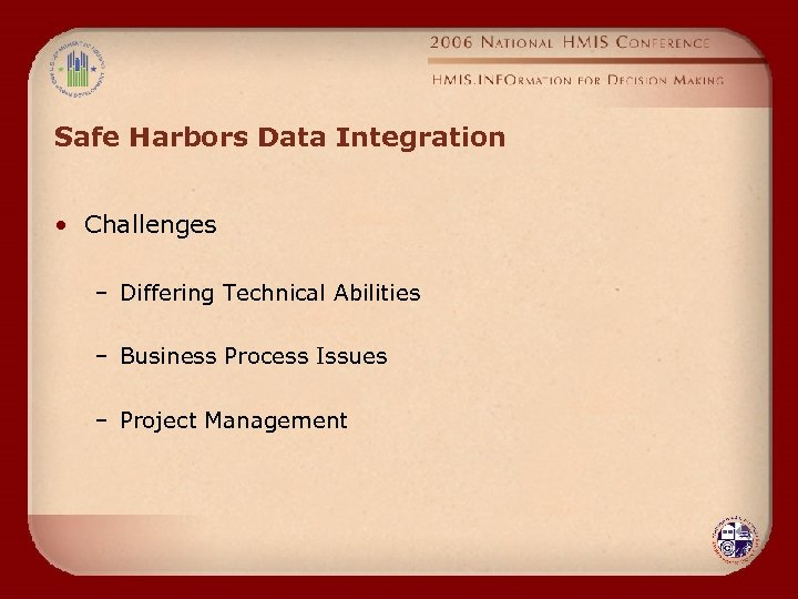 Safe Harbors Data Integration • Challenges – Differing Technical Abilities – Business Process Issues
