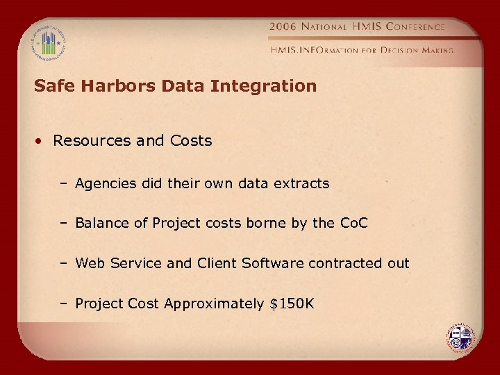 Safe Harbors Data Integration • Resources and Costs – Agencies did their own data