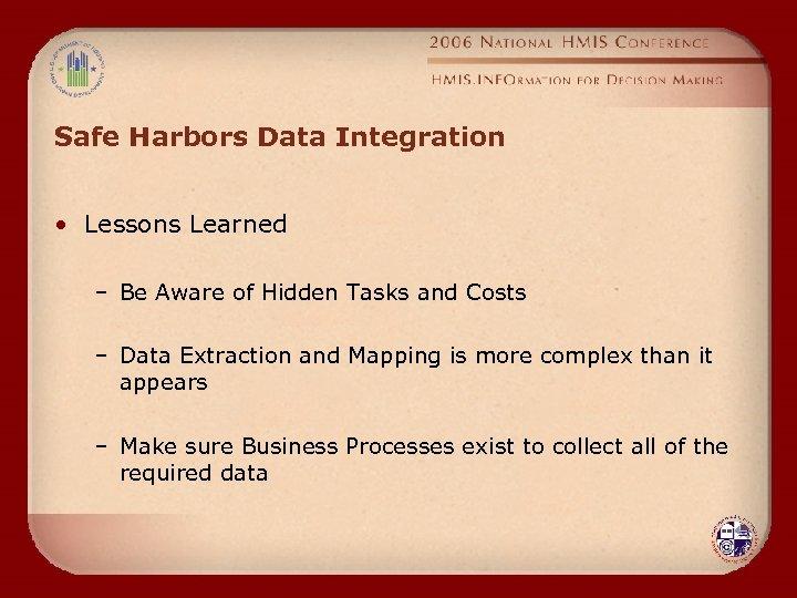 Safe Harbors Data Integration • Lessons Learned – Be Aware of Hidden Tasks and