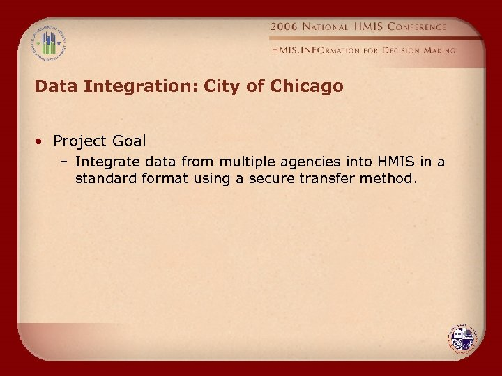 Data Integration: City of Chicago • Project Goal – Integrate data from multiple agencies