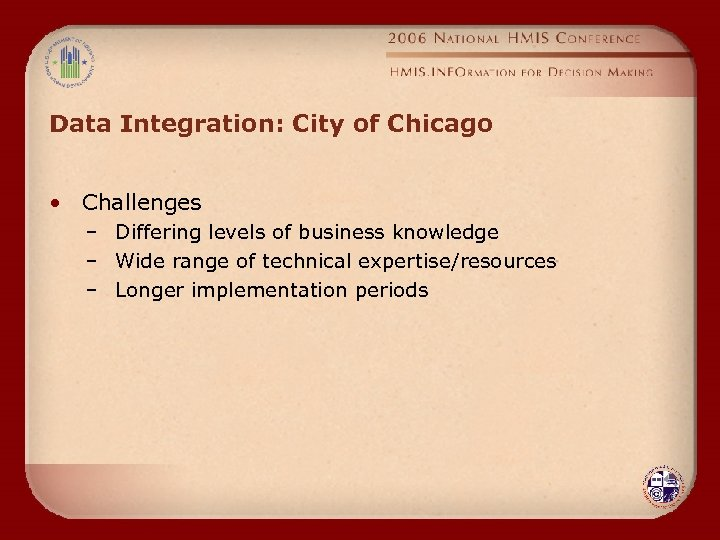 Data Integration: City of Chicago • Challenges – Differing levels of business knowledge –