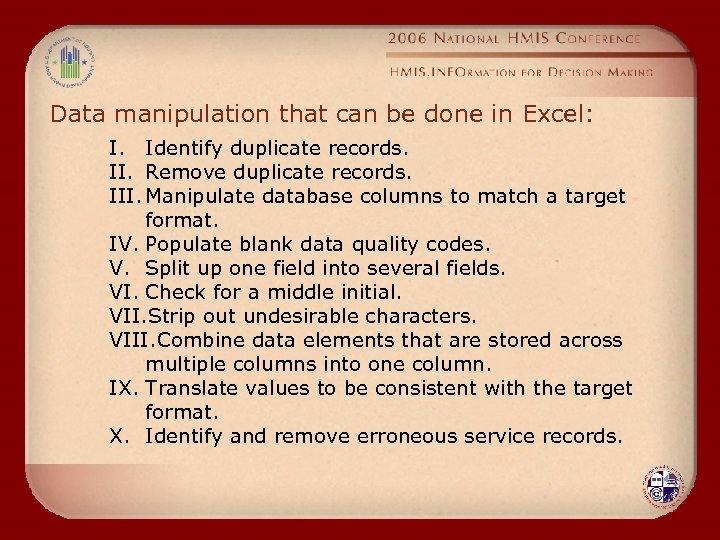 Data manipulation that can be done in Excel: I. Identify duplicate records. II. Remove