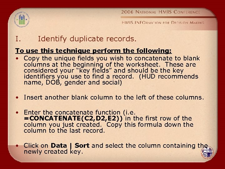 I. Identify duplicate records. To use this technique perform the following: • Copy the